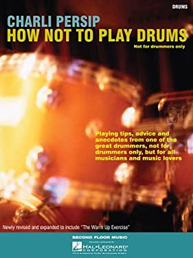 Charli Persip - How Not to Play Drums: Not for Drummers Only 9780634059476