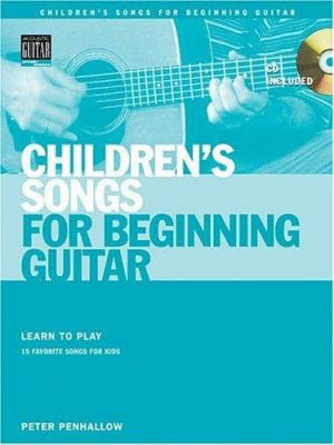 Children's Songs for Beginning Guitar: Learn to Play 15 Favorite Songs for Kids 9780634052187
