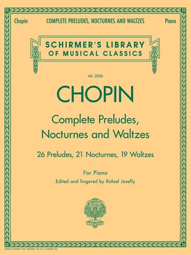 Complete Preludes, Nocturnes and Waltzes : 26 Preludes, 21 Nocturnes, 19 Waltzes for Piano