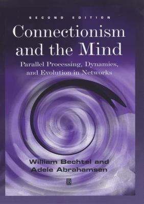 Connectionism and the Mind: Parallel Processing, Dynamics, and Evolution in Networks 9780631207122