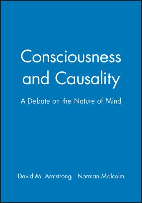 Consciousness and Causality: A Debate on the Nature of Mind 9780631134336