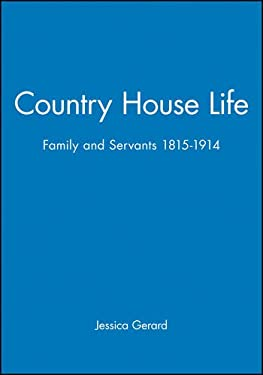 Country House Life: Family and Servants 1815-1914 9780631155669