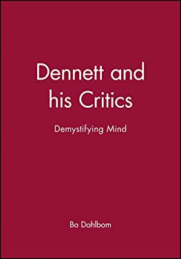 Dennett and His Critics Dennett and His Critics: Demystifying Mind Demystifying Mind 9780631196785