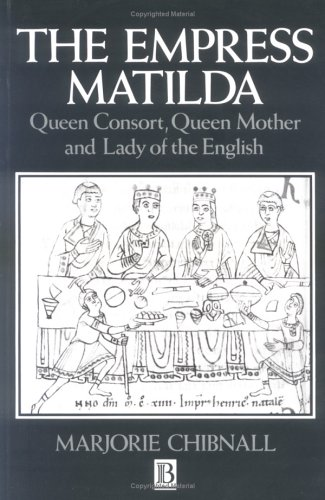 Empress Matilda: Queen Consort, Queen Mother and Lady of the English 9780631190288