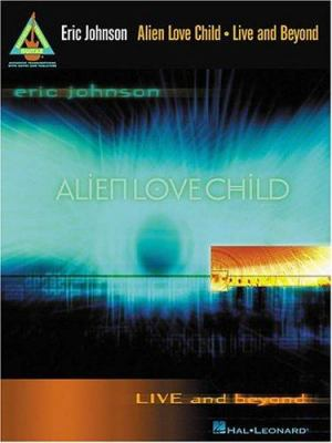 Eric Johnson and Alien Love Child - Live and Beyond 9780634030079