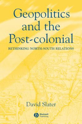 Geopolitics and the Post-Colonial: Rethinking North-South Relations 9780631214533