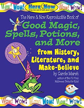 Good Magic, Spells, Potions and More from History, Literature & Make-Believe 9780635002679