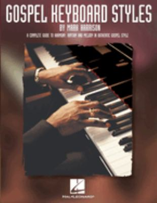 Gospel Keyboard Styles: A Complete Guide to Harmony, Rhythm and Melody in Authentic Gospel Style 9780634037351