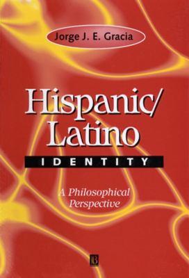 Hispanic / Latino Identity: A Philosophical Perspective 9780631217640