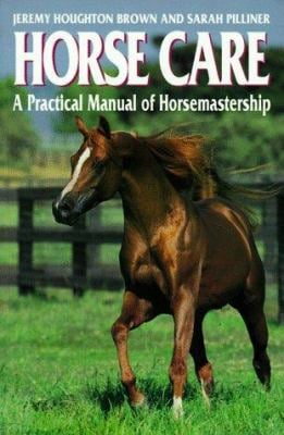 Horse Care: A Practical Manual of Horsemastership 9780632035519