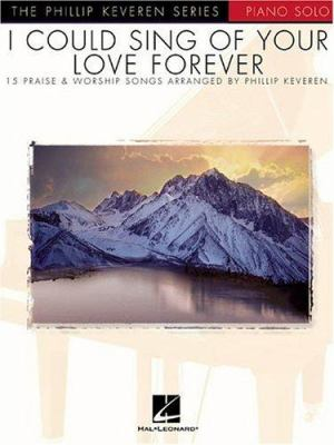 I Could Sing of Your Love Forever: Piano Solo the Phillip Keveren Series
