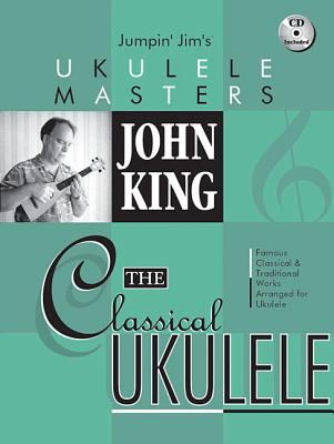 John King: The Classical Ukulele [With CD (Audio)] 9780634079795