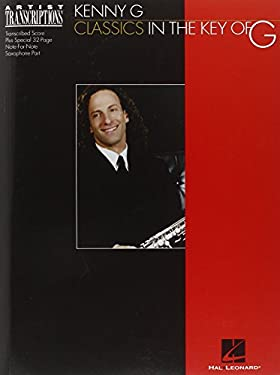 Kenny G - Classics in the Key of G: Soprano and Tenor Saxophone 9780634012754