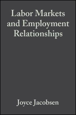 Labor Markets and Employment Relationships: A Comprehensive Approach 9780631208365