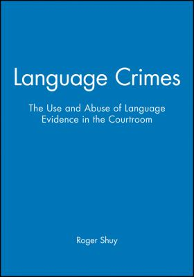 Language Crimes: The Use and Abuse of Language Evidence in the Courtroom 9780631201533