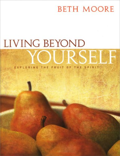 Living Beyond Yourself: Exploring the Fruit of the Spirit 9780633193805
