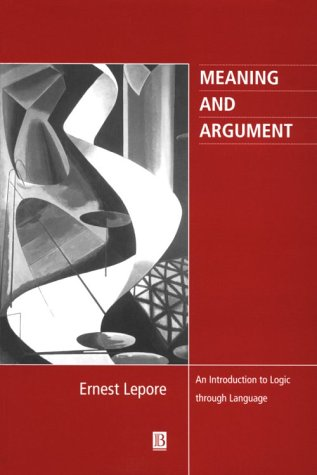 Meaning and Argument: An Introduction to Logic Through Language 9780631205821