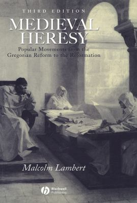 Medieval Heresy: Popular Movements from the Gregorian Reform to the Reformation 9780631222767