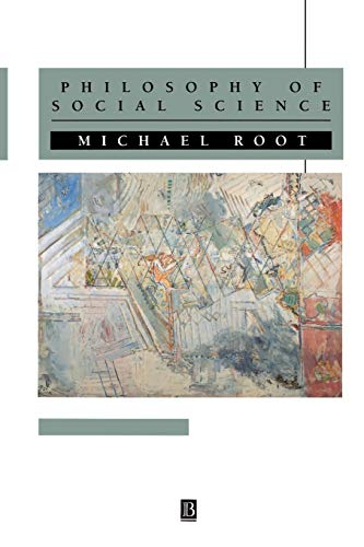 Philosophy of Social Science: The Methods, Ideals, and Politics of Social Inquiry 9780631190424