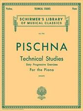 J Pischna: Technical Studies: Sixty Progressive Exercises, Containing Studies on Trills, Scales, Chords, Passages and Arpeggios