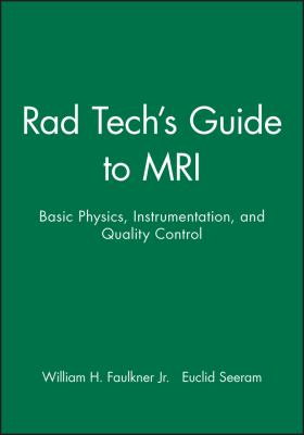 Rad Tech's Guide to MRI: Basic Physics, Instrumentation, and Quality Control 9780632045051