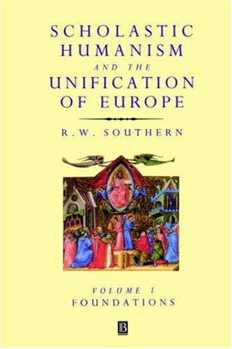 Scholastic Humanism and the Unification of Europe: Foundations 9780631205272