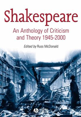 Shakespeare: An Anthology of Criticism and Theory, 1945-2000