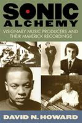 Sonic Alchemy: Visionary Music Producers and Their Maverick Recordings 9780634055607