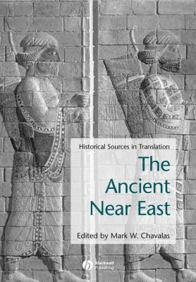 The Ancient Near East: Historical Sources in Translation 9780631235811