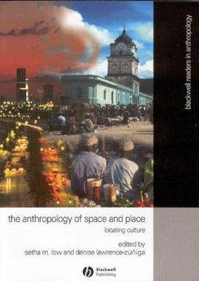 The Anthropology of Space and Place: Locating Culture 9780631228783