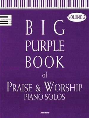 The Big Purple Book of Praise & Worship Piano Solos, Volume 2 9780634091209
