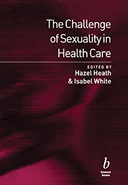 The Challenge of Sexuality in Health Care 9780632048045