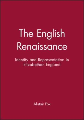 The English Renaissance: Identity and Representationin Elizabethan England 9780631190295