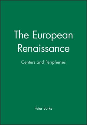 The European Renaissance: Centers and Peripheries 9780631198451