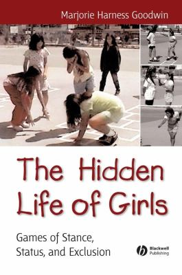 The Hidden Life of Girls: Games of Stance, Status, and Exclusion 9780631234258