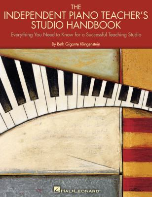 The Independent Piano Teacher's Studio Handbook: Everything You Need to Know for a Successful Teaching Studio 9780634080838