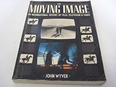 The Moving Image: An International History of Film, Television, and Video