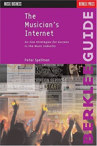 The Musician's Internet: On-Line Strategies for Success in the Music Industry 9780634035869