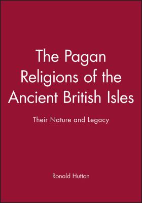 Pagan Religions of the Ancient British Isles : Their Nature and Legacy