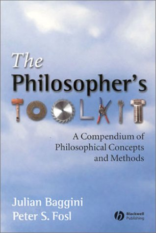 The Philosophers Toolkit: A Compendium of Philosophical Concepts and Methods 9780631228745