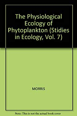 The Physiological Ecology of Phytoplankton (Stidies in Ecology, Vol. 7)