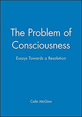 The Problem of Consciousness: Essays Towards a Resolution 9780631188032
