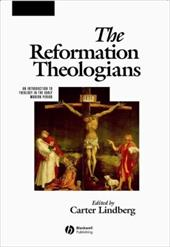 The Reformation Theologians: An Introduction to Theology in the Early Modern Period