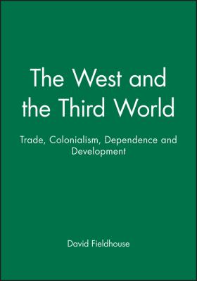 The West and the Third World: Trade, Colonialism, Dependence and Development 9780631194392