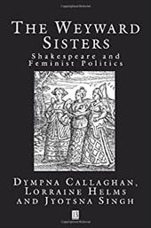 The Weyward Sisters: Shakespeare and Feminist Politics 2359549