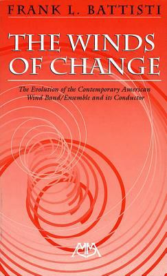 The Winds of Change: The Evolution of the Contemporary American Wind Band/Ensemble and Its Conductor 9780634045226