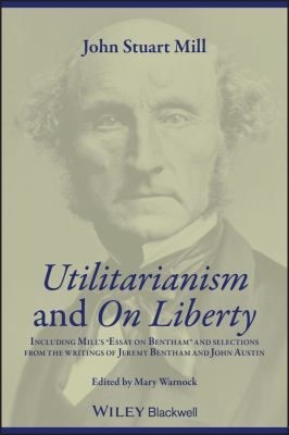 Utilitarianism and on Liberty: Including Mill's 'Essay on Bentham' and Selections from the Writings of Jeremy Bentham and John Austin 9780631233527