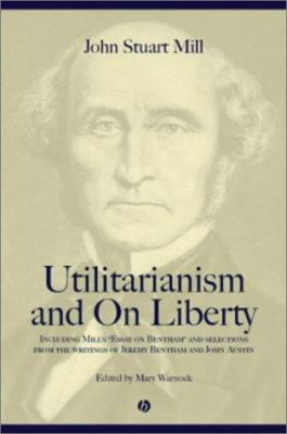 Utilitarianism and on Liberty: Including 'Essay on Bentham' and Selections from the Writings of Jeremy Bentham and John Austin 9780631233510