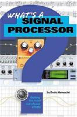 What's a Signal Processor?: Getting the Most Out of Your Effects 9780634030178