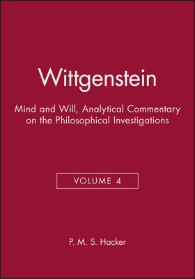 Wittgenstein: Mind and Will, Volume 4 of an Analytical Commentary on the Philosophical Investigations. 9780631187394